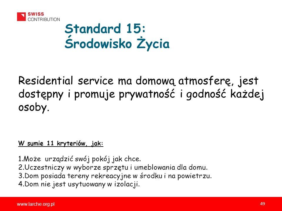 www.larche.org.pl 49 Standard 15: Środowisko Życia Residential service ma domową atmosferę, jest dostępny i promuje prywatność i godność każdej osoby.