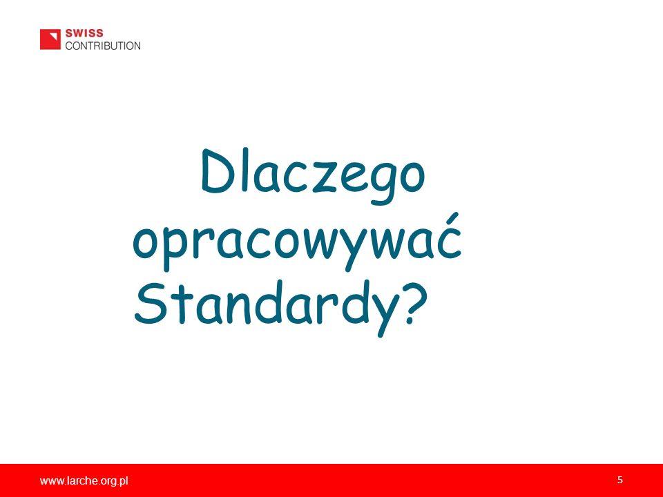 www.larche.org.pl 5 Dlaczego opracowywać Standardy