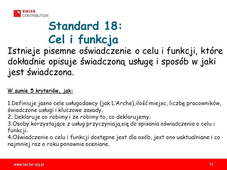 www.larche.org.pl 52 Standard 18: Cel i funkcja Istnieje pisemne oświadczenie o celu i funkcji, które dokładnie opisuje świadczoną usługę i sposób w j