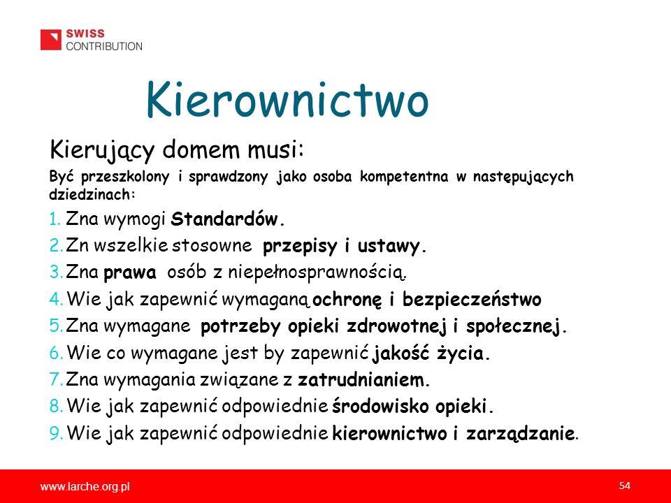 www.larche.org.pl 54 Kierownictwo Kierujący domem musi: Być przeszkolony i sprawdzony jako osoba kompetentna w następujących dziedzinach: 1. Zna wymog