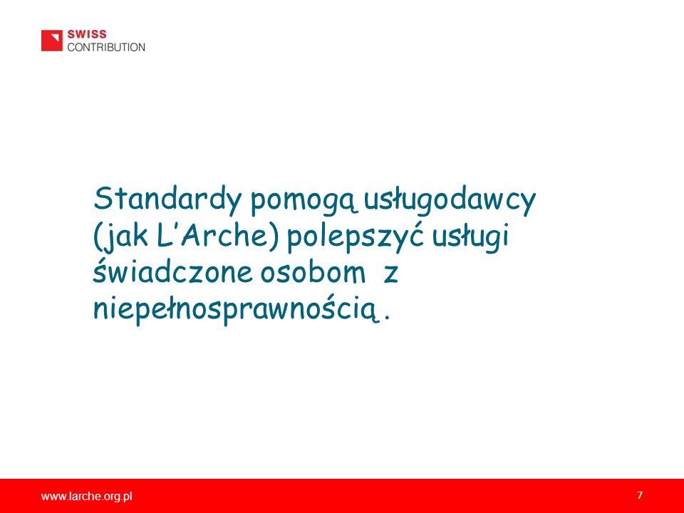 www.larche.org.pl 7 Standardy pomogą usługodawcy (jak LArche) polepszyć usługi świadczone osobom z niepełnosprawnością.