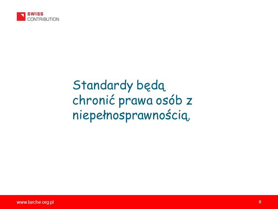 www.larche.org.pl 8 Standardy będą chronić prawa osób z niepełnosprawnością.