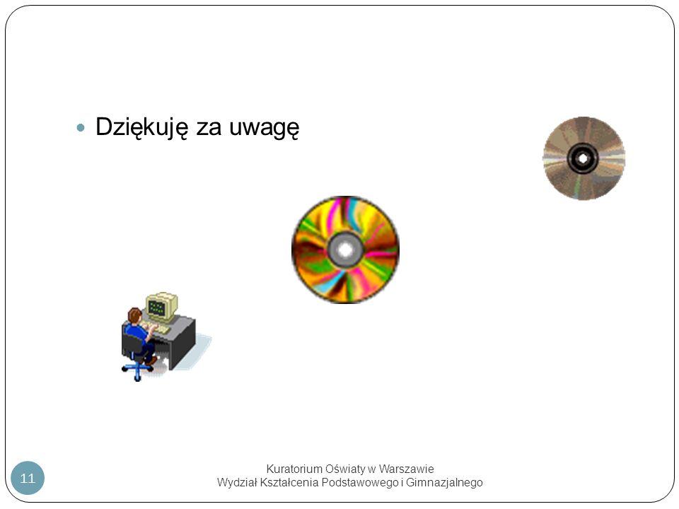 Kuratorium Oświaty w Warszawie Wydział Kształcenia Podstawowego i Gimnazjalnego 11 Dziękuję za uwagę
