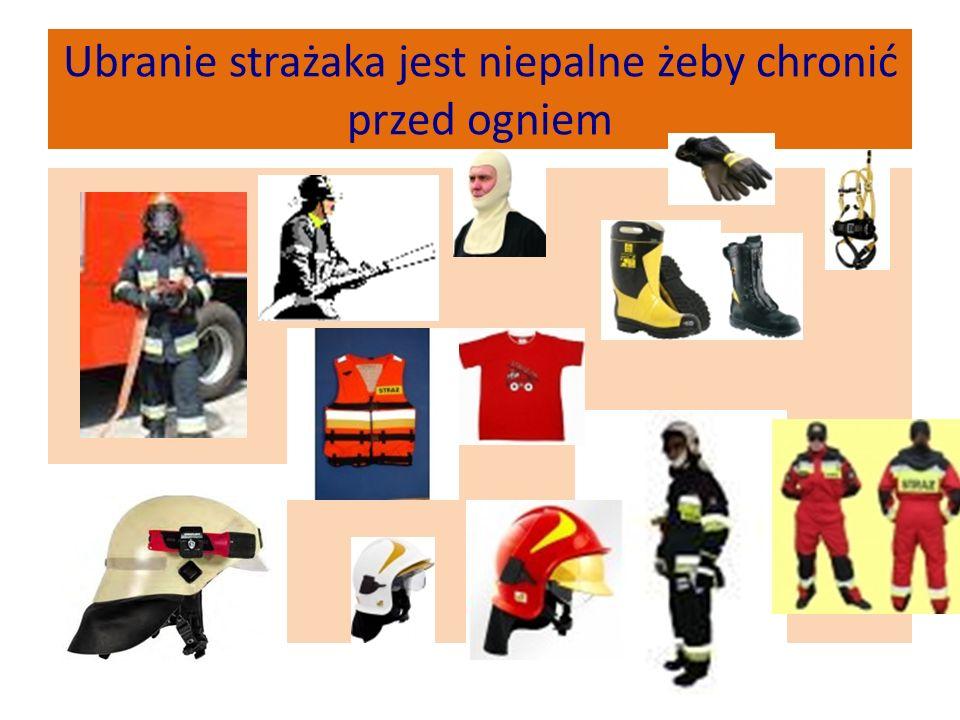 Ubranie strażaka jest niepalne żeby chronić przed ogniem