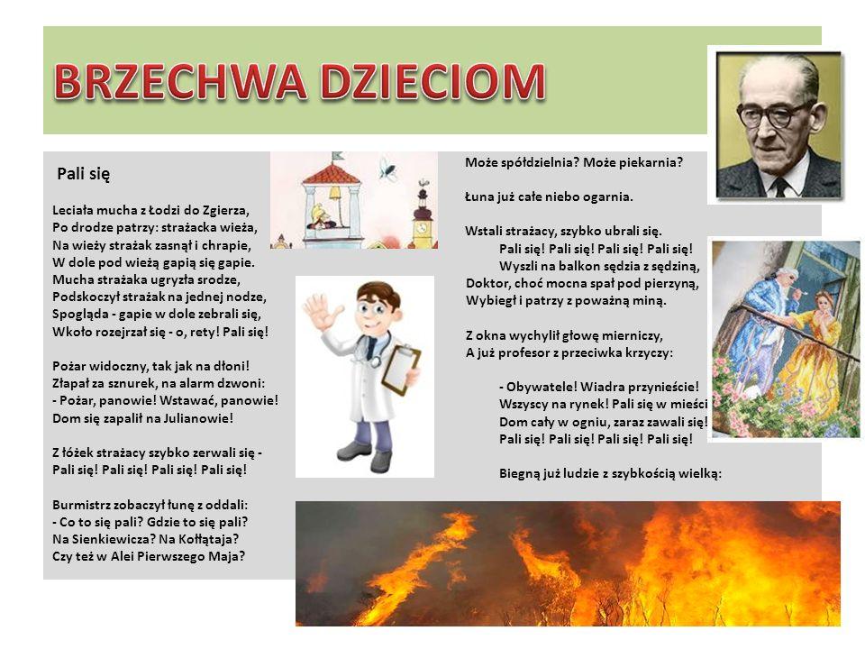 Pali się Leciała mucha z Łodzi do Zgierza, Po drodze patrzy: strażacka wieża, Na wieży strażak zasnął i chrapie, W dole pod wieżą gapią się gapie.