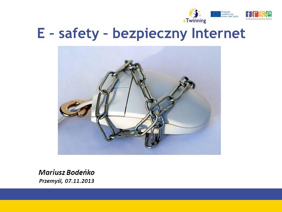 E – safety – bezpieczny Internet Mariusz Bodeńko Przemyśl, 07.11.2013