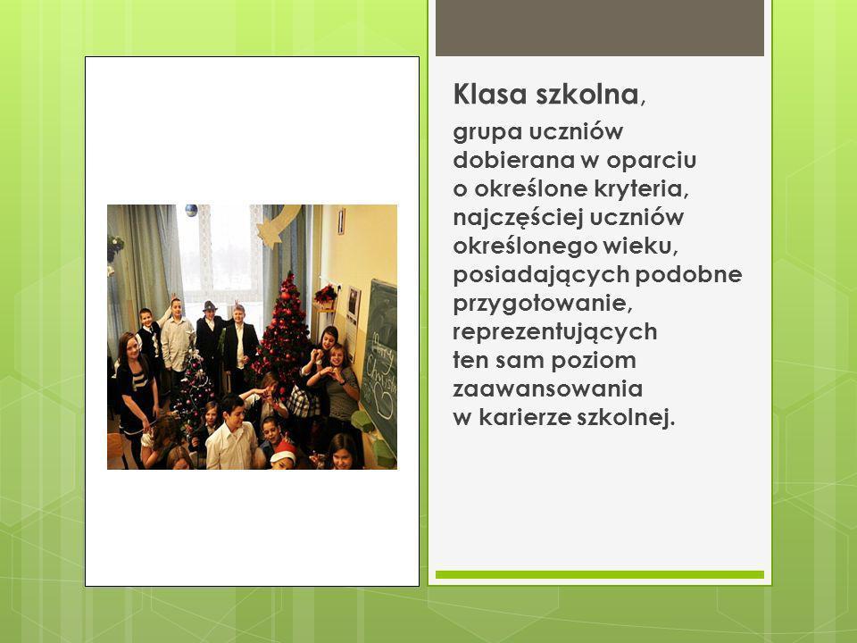 Klasa szkolna, grupa uczniów dobierana w oparciu o określone kryteria, najczęściej uczniów określonego wieku, posiadających podobne przygotowanie, rep