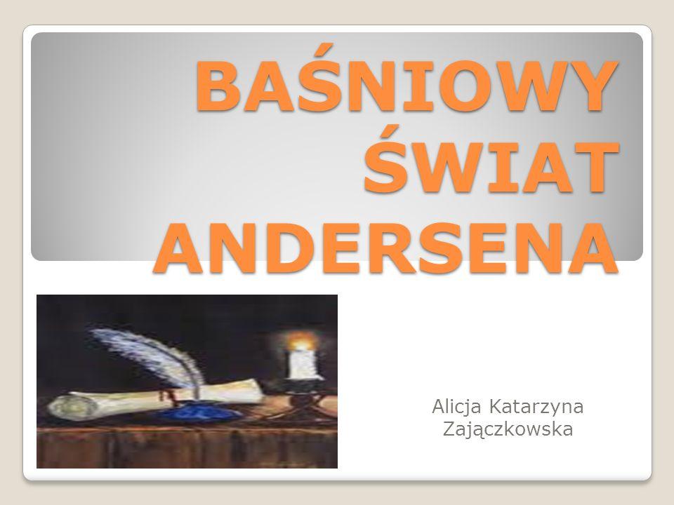 BAŚNIOWY ŚWIAT ANDERSENA Alicja Katarzyna Zajączkowska