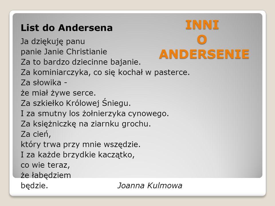 INNI O ANDERSENIE List do Andersena Ja dziękuję panu panie Janie Christianie Za to bardzo dziecinne bajanie. Za kominiarczyka, co się kochał w pasterc