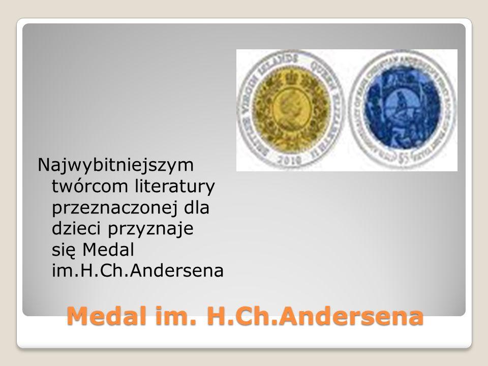 Medal im. H.Ch.Andersena Najwybitniejszym twórcom literatury przeznaczonej dla dzieci przyznaje się Medal im.H.Ch.Andersena