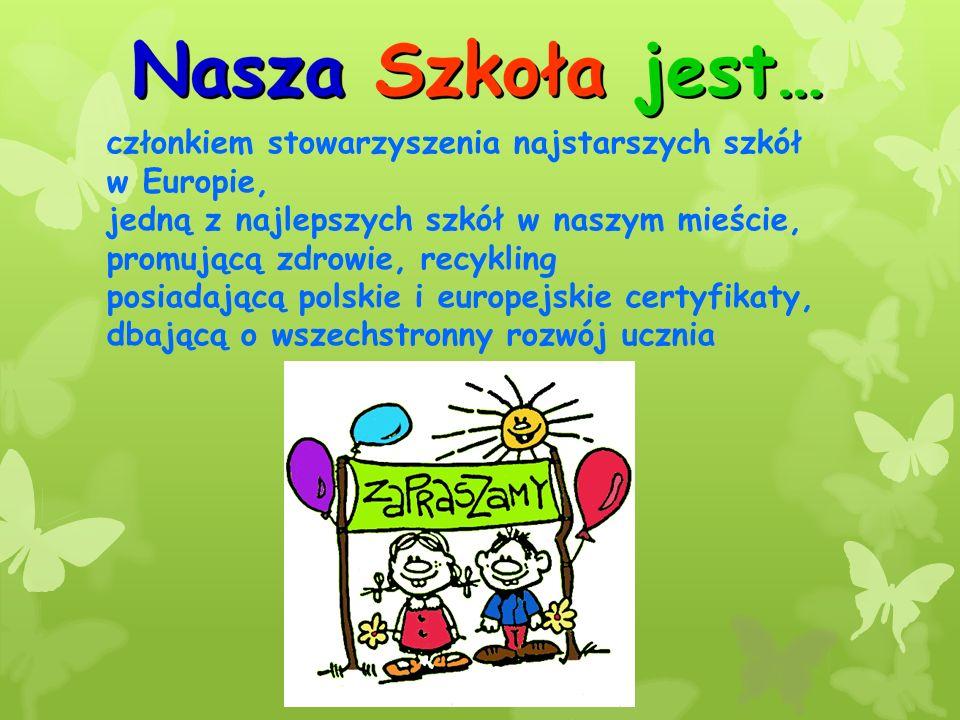 członkiem stowarzyszenia najstarszych szkół w Europie, jedną z najlepszych szkół w naszym mieście, promującą zdrowie, recykling posiadającą polskie i