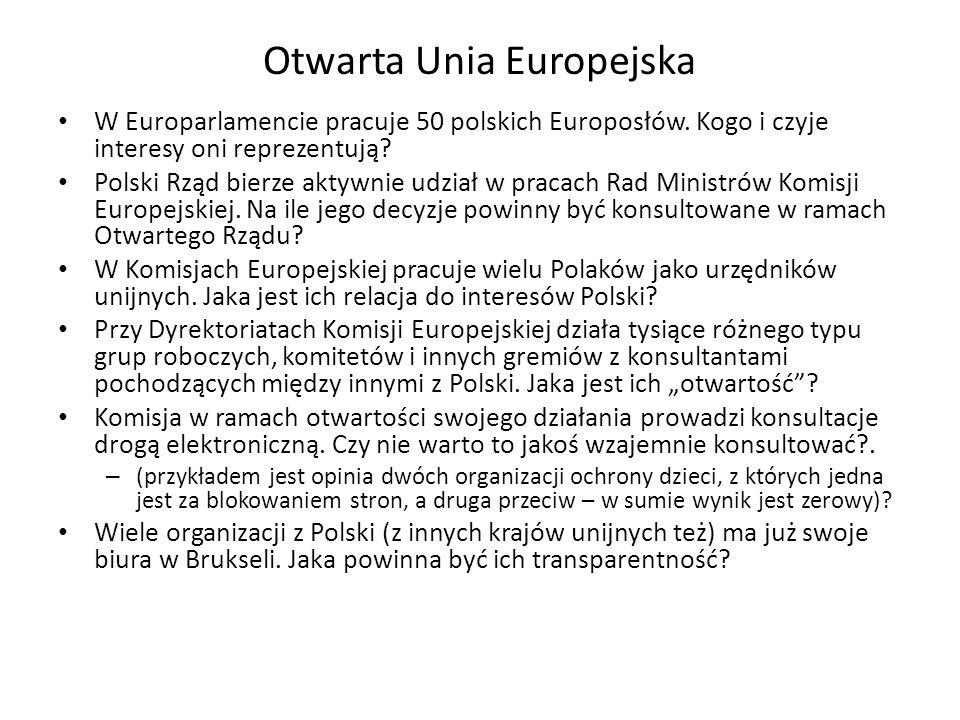 Otwarta Unia Europejska W Europarlamencie pracuje 50 polskich Europosłów. Kogo i czyje interesy oni reprezentują? Polski Rząd bierze aktywnie udział w