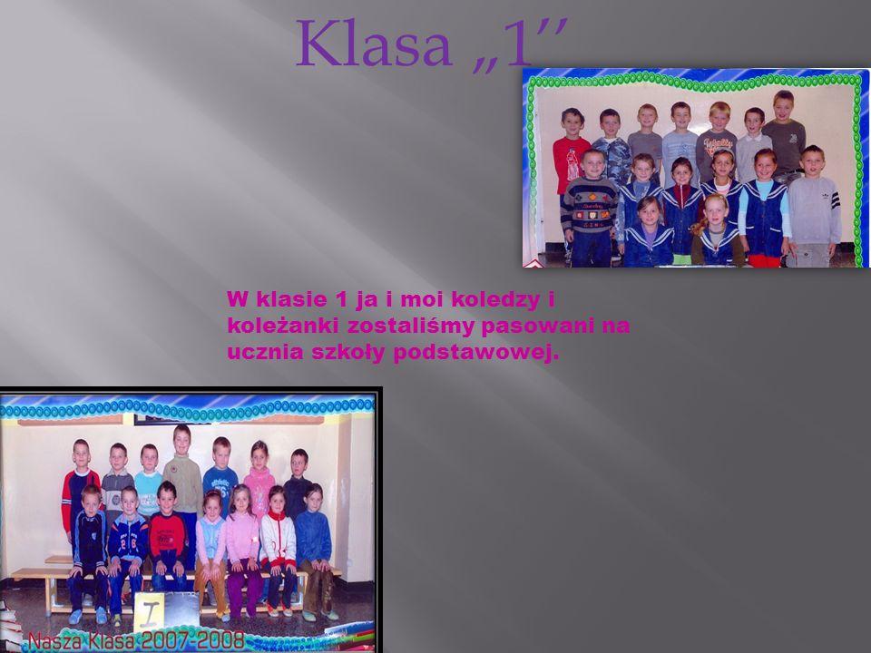 Klasa 1 W klasie 1 ja i moi koledzy i koleżanki zostaliśmy pasowani na ucznia szkoły podstawowej.