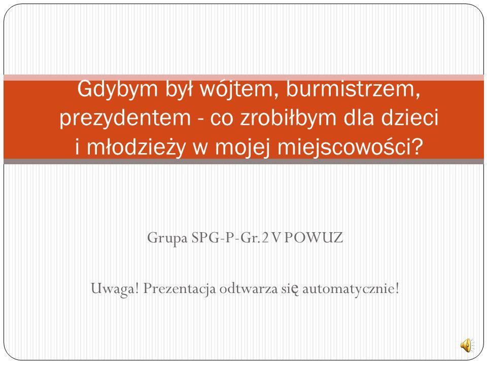 Grupa SPG-P-Gr.2 V POWUZ Uwaga.Prezentacja odtwarza si ę automatycznie.
