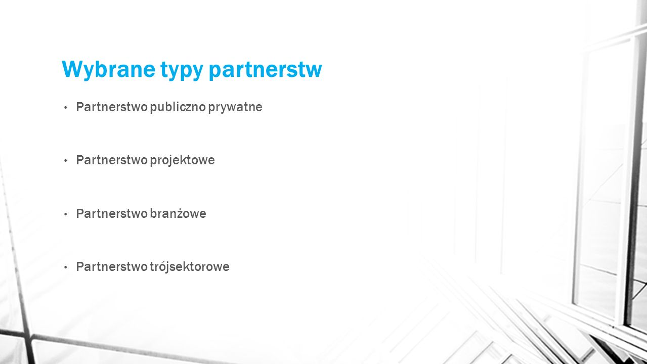 Wybrane typy partnerstw Partnerstwo publiczno prywatne Partnerstwo projektowe Partnerstwo branżowe Partnerstwo trójsektorowe