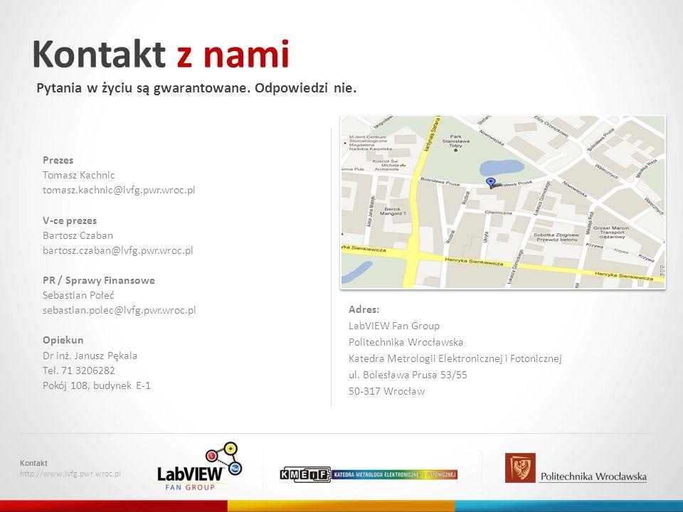 Kontakt z nami Pytania w życiu są gwarantowane. Odpowiedzi nie. Kontakt http://www.lvfg.pwr.wroc.pl Adres: LabVIEW Fan Group Politechnika Wrocławska K