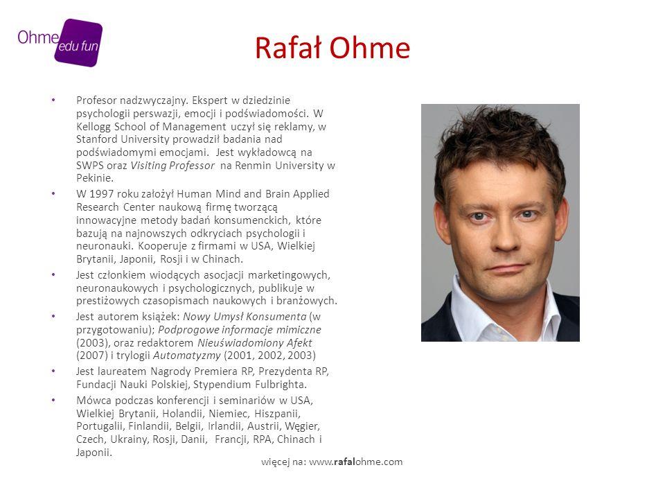 Rafał Ohme Profesor nadzwyczajny. Ekspert w dziedzinie psychologii perswazji, emocji i podświadomości. W Kellogg School of Management uczył się reklam