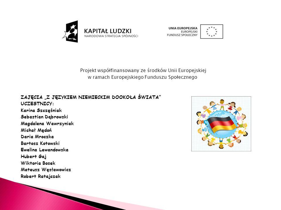 Projekt współfinansowany ze środków Unii Europejskiej w ramach Europejskiego Funduszu Społecznego ZAJĘCIA Z JĘZYKIEM NIEMIECKIM DOOKOŁA ŚWIATA UCZESTN