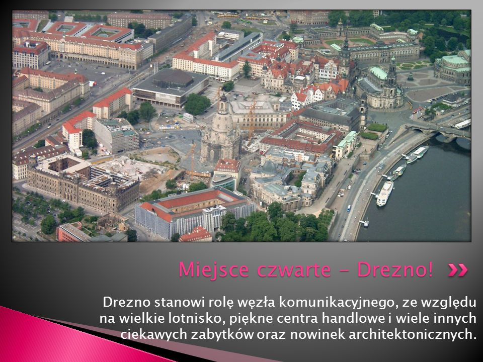 Drezno stanowi rolę węzła komunikacyjnego, ze względu na wielkie lotnisko, piękne centra handlowe i wiele innych ciekawych zabytków oraz nowinek archi