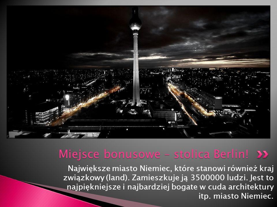 Największe miasto Niemiec, które stanowi również kraj związkowy (land). Zamieszkuje ją 3500000 ludzi. Jest to najpiękniejsze i najbardziej bogate w cu