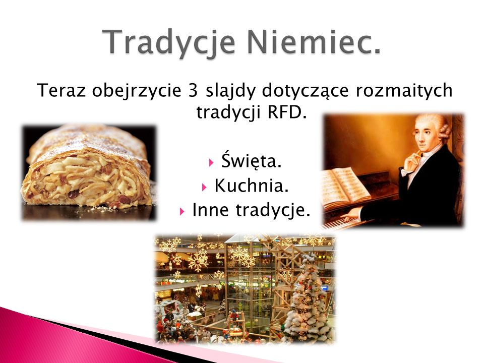 Teraz obejrzycie 3 slajdy dotyczące rozmaitych tradycji RFD. Święta. Kuchnia. Inne tradycje.