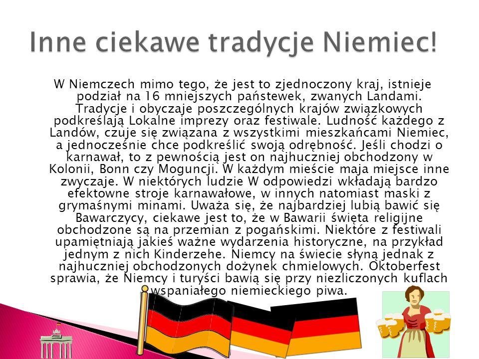 W Niemczech mimo tego, że jest to zjednoczony kraj, istnieje podział na 16 mniejszych państewek, zwanych Landami. Tradycje i obyczaje poszczególnych k