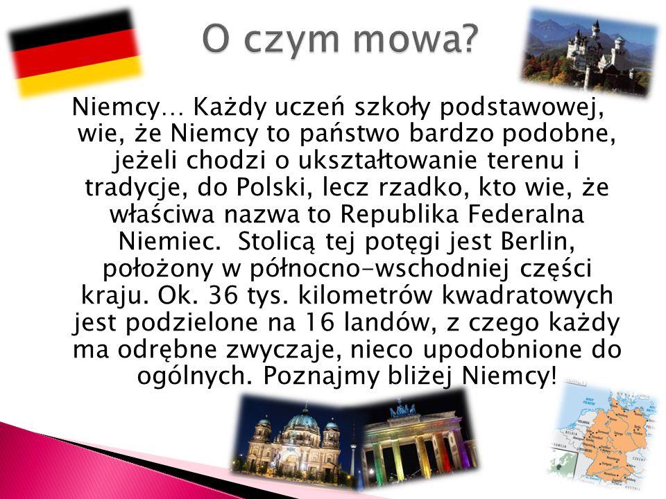 Niemcy… Każdy uczeń szkoły podstawowej, wie, że Niemcy to państwo bardzo podobne, jeżeli chodzi o ukształtowanie terenu i tradycje, do Polski, lecz rz