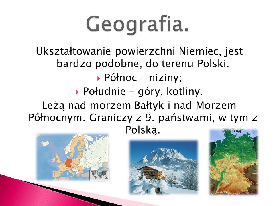 Ukształtowanie powierzchni Niemiec, jest bardzo podobne, do terenu Polski. Północ – niziny; Południe – góry, kotliny. Leżą nad morzem Bałtyk i nad Mor