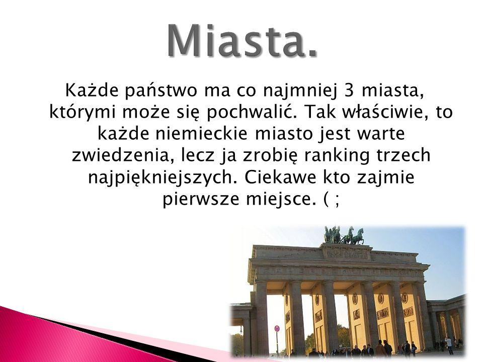 Każde państwo ma co najmniej 3 miasta, którymi może się pochwalić. Tak właściwie, to każde niemieckie miasto jest warte zwiedzenia, lecz ja zrobię ran