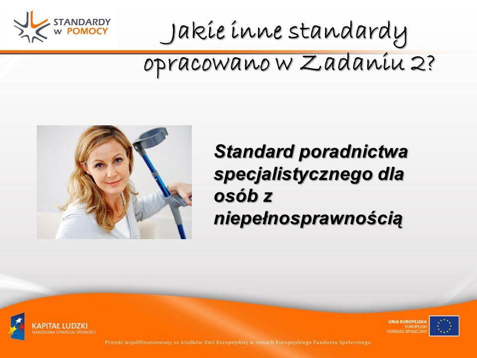 Jakie inne standardy opracowano w Zadaniu 2? Standard poradnictwa specjalistycznego dla osób z niepełnosprawnością