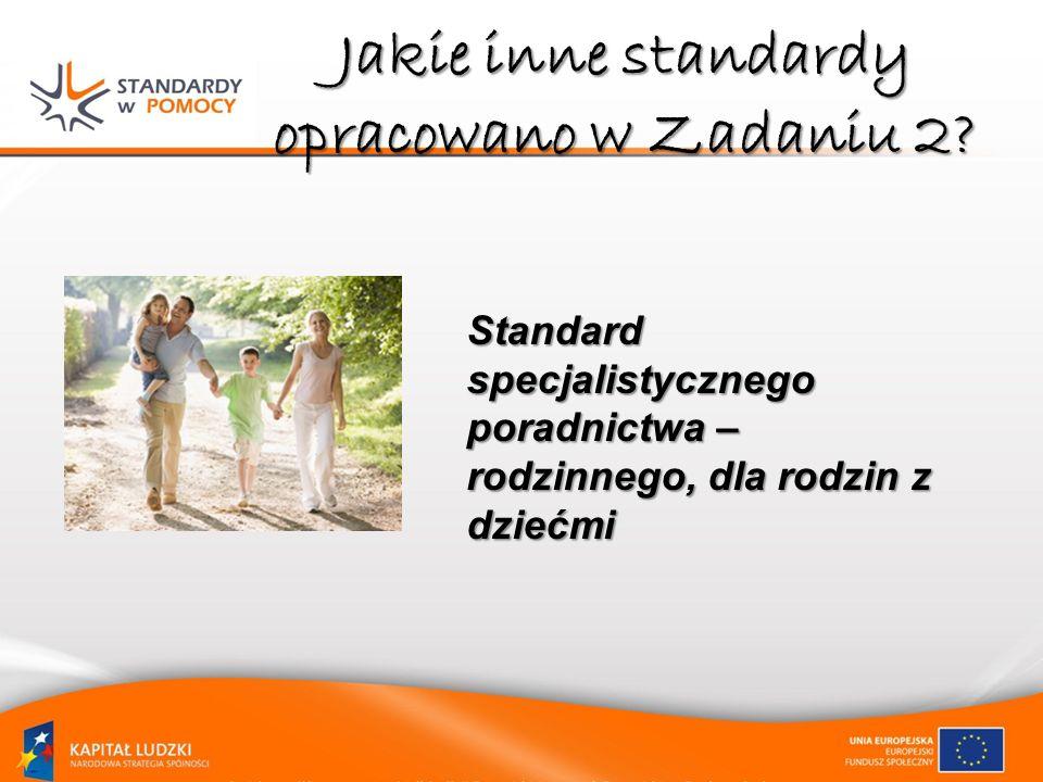 Jakie inne standardy opracowano w Zadaniu 2? Standard specjalistycznego poradnictwa – rodzinnego, dla rodzin z dziećmi