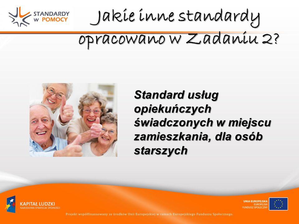 Jakie inne standardy opracowano w Zadaniu 2? Standard usług opiekuńczych świadczonych w miejscu zamieszkania, dla osób starszych