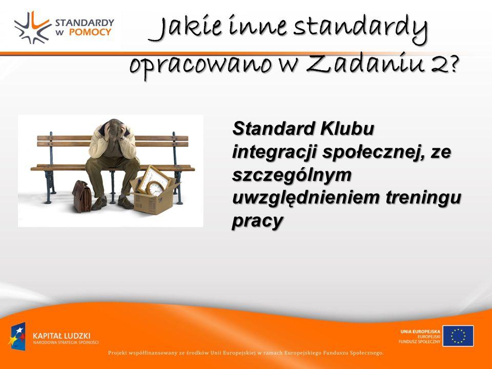 Jakie inne standardy opracowano w Zadaniu 2? Standard Klubu integracji społecznej, ze szczególnym uwzględnieniem treningu pracy