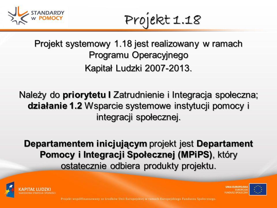 Projekt 1.18 Projekt systemowy 1.18 jest realizowany w ramach Programu Operacyjnego Kapitał Ludzki 2007-2013. Należy do priorytetu I Zatrudnienie i In