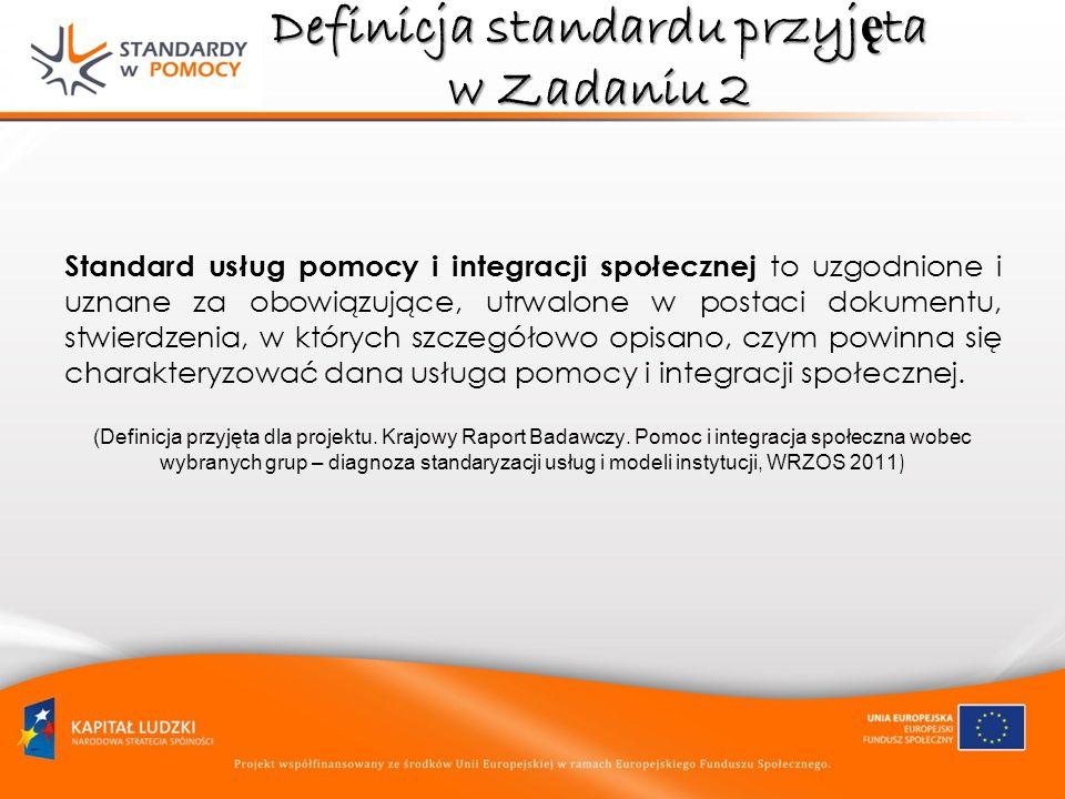 Definicja standardu przyj ę ta w Zadaniu 2 Standard usług pomocy i integracji społecznej to uzgodnione i uznane za obowiązujące, utrwalone w postaci d