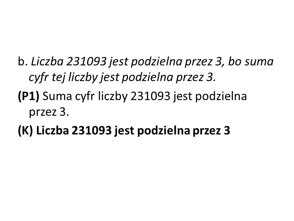 b.Liczba 231093 jest podzielna przez 3, bo suma cyfr tej liczby jest podzielna przez 3.