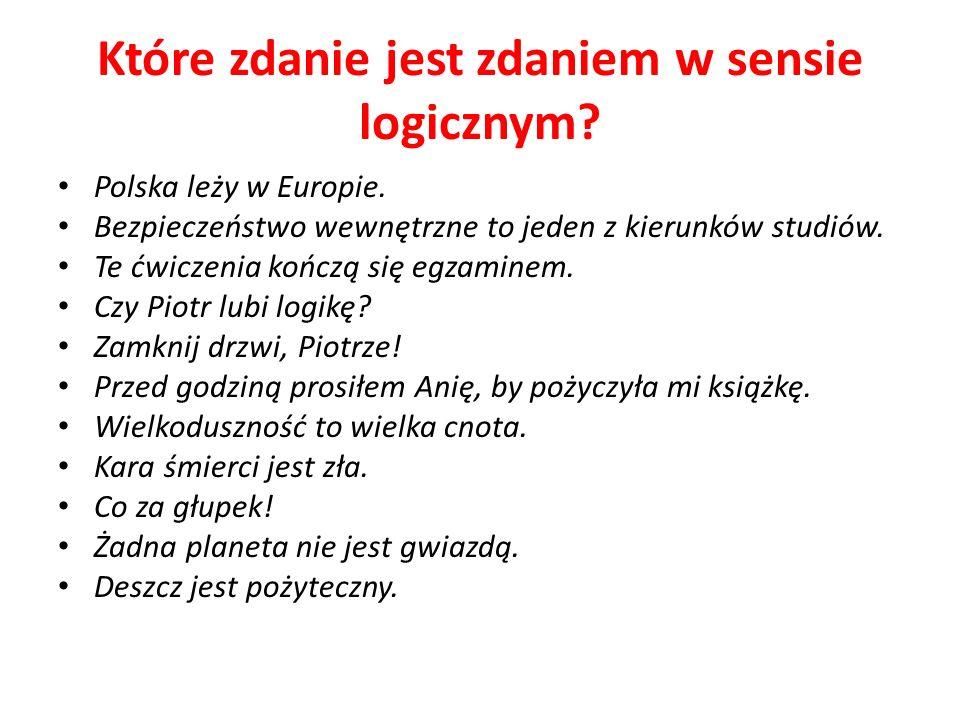 Które zdanie jest zdaniem w sensie logicznym.Polska leży w Europie.