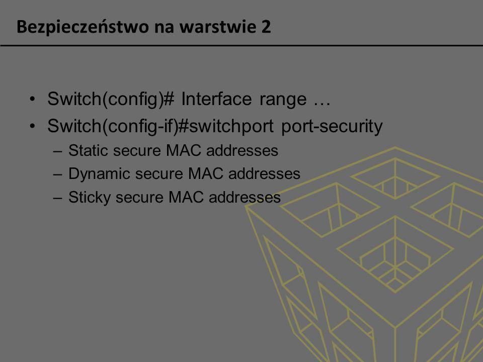 Bezpieczeństwo na warstwie 2 Switch(config)# Interface range … Switch(config-if)#switchport port-security –Static secure MAC addresses –Dynamic secure