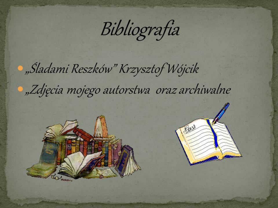 Śladami Reszków Krzysztof Wójcik Zdjęcia mojego autorstwa oraz archiwalne