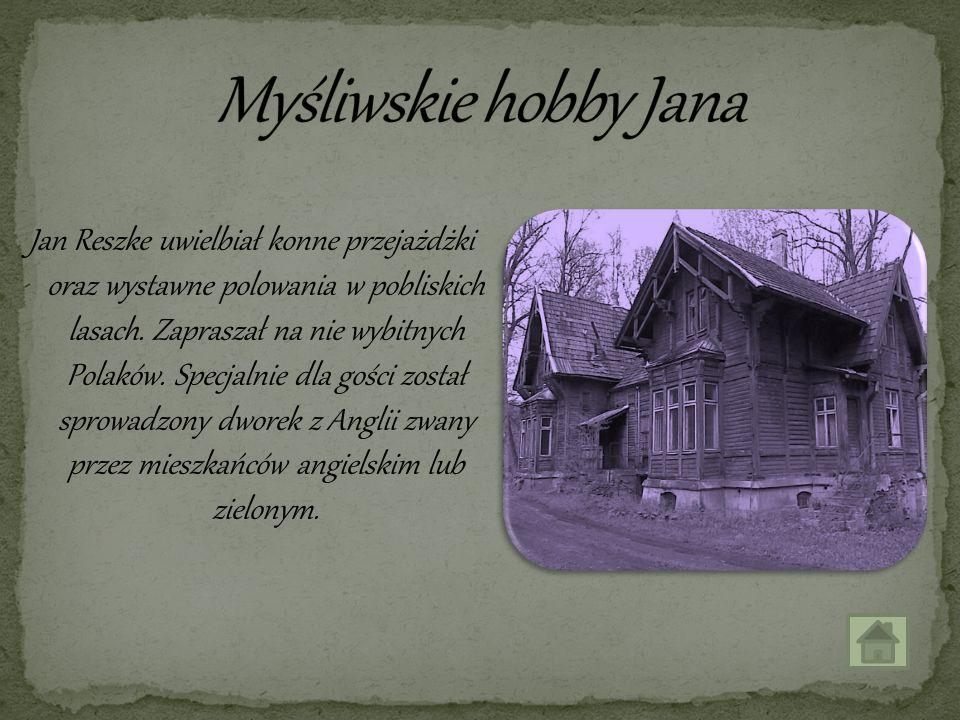 Jan Reszke uwielbiał konne przejażdżki oraz wystawne polowania w pobliskich lasach. Zapraszał na nie wybitnych Polaków. Specjalnie dla gości został sp