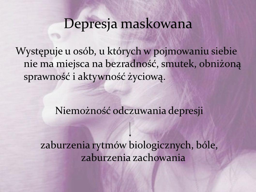 Depresja maskowana Występuje u osób, u których w pojmowaniu siebie nie ma miejsca na bezradność, smutek, obniżoną sprawność i aktywność życiową. Niemo