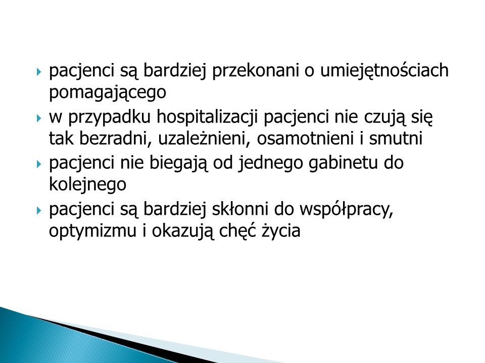 pacjenci są bardziej przekonani o umiejętnościach pomagającego w przypadku hospitalizacji pacjenci nie czują się tak bezradni, uzależnieni, osamotnien
