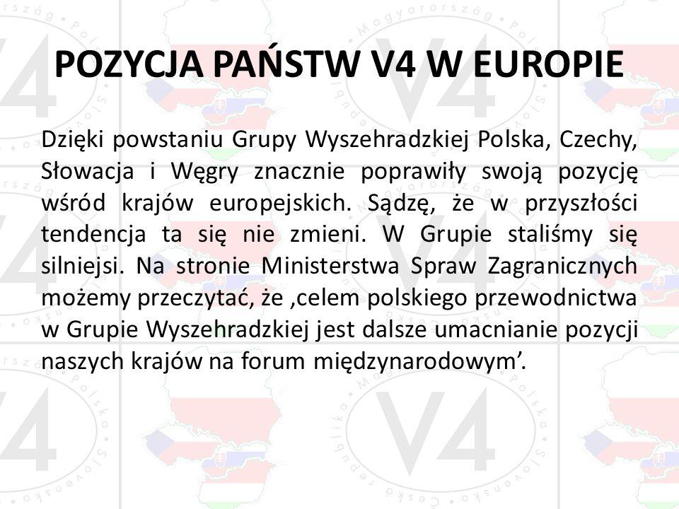 POZYCJA PAŃSTW V4 W EUROPIE Dzięki powstaniu Grupy Wyszehradzkiej Polska, Czechy, Słowacja i Węgry znacznie poprawiły swoją pozycję wśród krajów europ