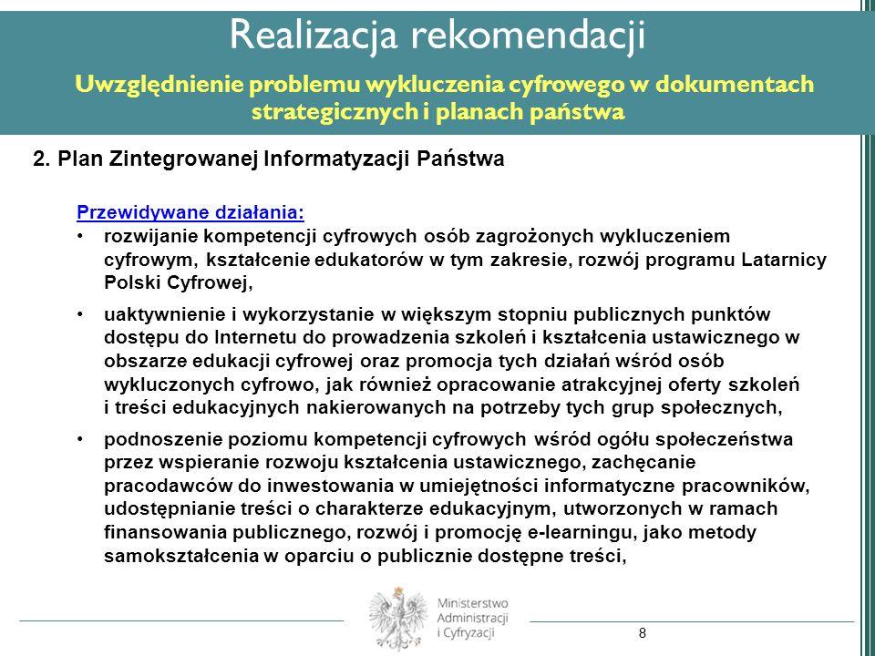 2. Plan Zintegrowanej Informatyzacji Państwa Przewidywane działania: rozwijanie kompetencji cyfrowych osób zagrożonych wykluczeniem cyfrowym, kształce