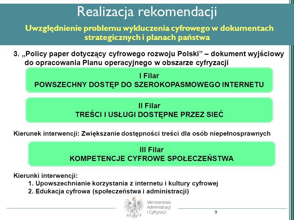 Realizacja rekomendacji Prowadzenie stałego monitoringu przestrzegania standardów WCAG 2.0 (dostępność stron WWW dla osób niepełnosprawnych) 1.Badanie Wpływ cyfryzacji na działanie urzędów w Polsce w 2012 r.