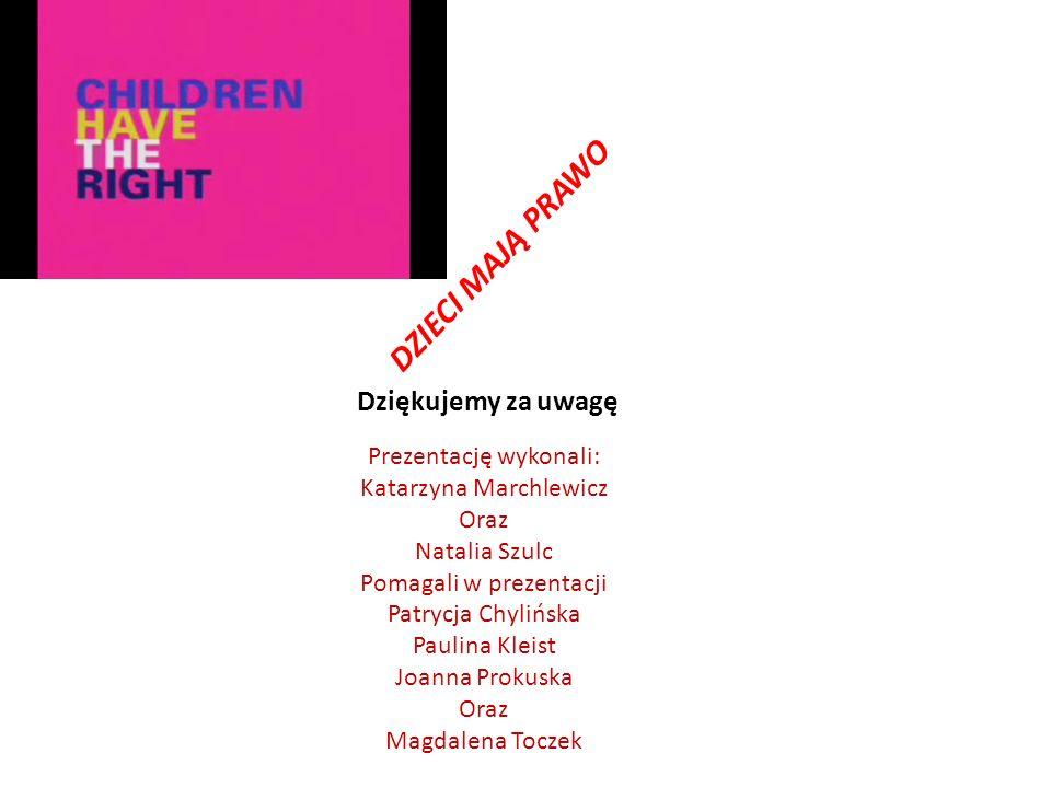 DZIECI MAJĄ PRAWO Dziękujemy za uwagę Prezentację wykonali: Katarzyna Marchlewicz Oraz Natalia Szulc Pomagali w prezentacji Patrycja Chylińska Paulina