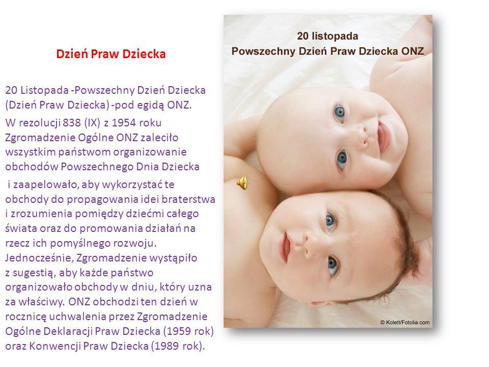 Dzień Praw Dziecka 20 Listopada -Powszechny Dzień Dziecka (Dzień Praw Dziecka) -pod egidą ONZ. W rezolucji 838 (IX) z 1954 roku Zgromadzenie Ogólne ON