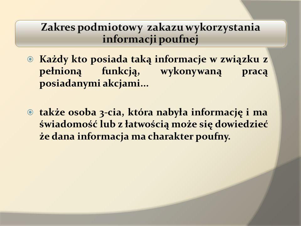 Każdy kto posiada taką informacje w związku z pełnioną funkcją, wykonywaną pracą posiadanymi akcjami... także osoba 3-cia, która nabyła informację i m