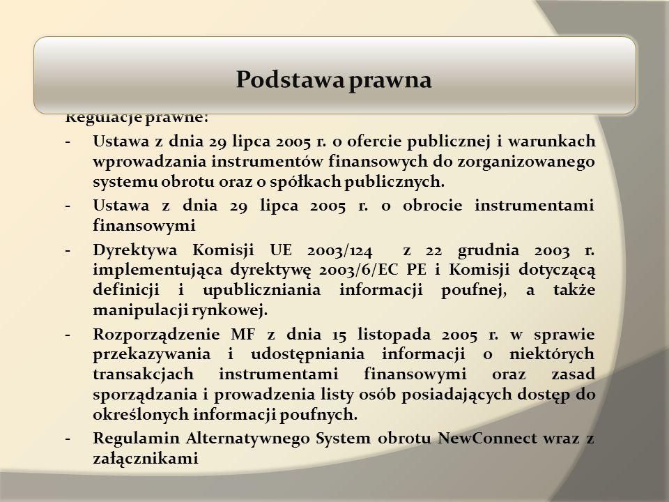 Regulacje prawne: - Ustawa z dnia 29 lipca 2005 r. o ofercie publicznej i warunkach wprowadzania instrumentów finansowych do zorganizowanego systemu o