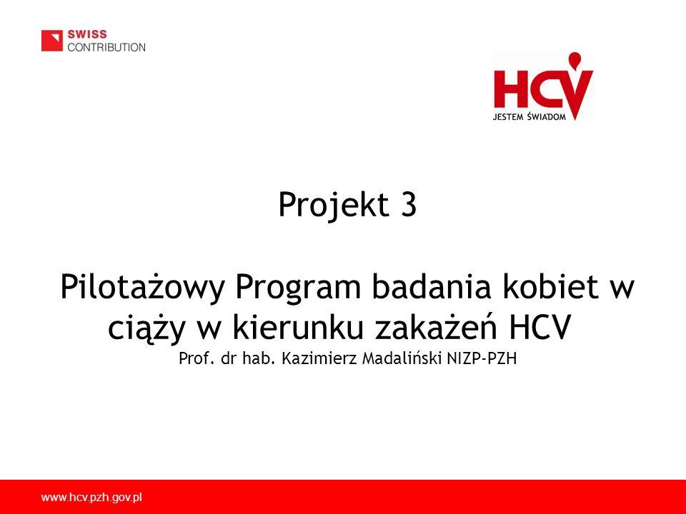 www.hcv.pzh.gov.pl Projekt 3 Pilotażowy Program badania kobiet w ciąży w kierunku zakażeń HCV Prof.